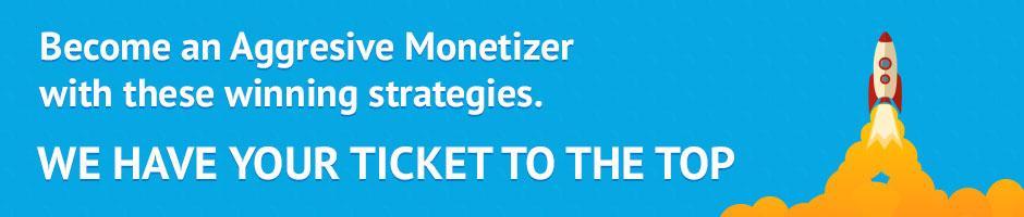 become-an-aggresive-monetizer